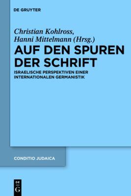 Auf Den Spuren Der Schrift: Israelische Perspektiven Einer Internationalen Germanistik 9783110258943
