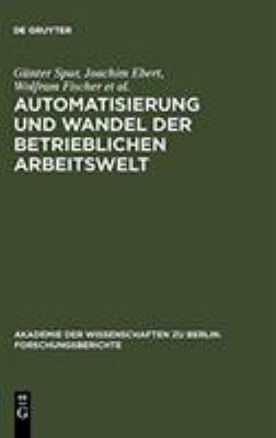 Automatisierung Und Wandel Der Betrieblichen Arbeitswelt 9783110139396