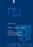 Barbar K Nig Tyrann: Das Bild Theoderichs Des Gro En in Der Berlieferung Des 5. Bis 9. Jahrhunderts 9783110189858