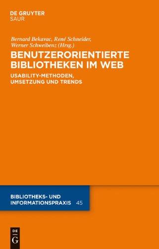 Benutzerorientierte Bibliotheken Im Web: Usability-Methoden, Umsetzung Und Trends 9783110258820