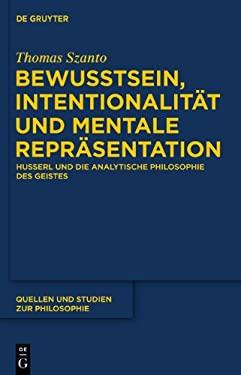 Bewusstsein, Intentionalit T Und Mentale Repr Sentation: Husserl Und Die Analytische Philosophie Des Geistes 9783110277234