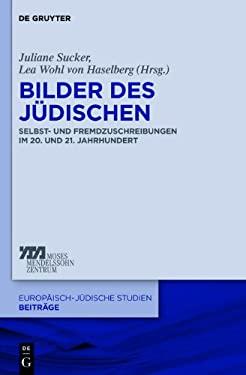 Bilder Des J Dischen: Selbst- Und Fremdzuschreibungen Im 20. Und 21. Jahrhundert 9783110276459