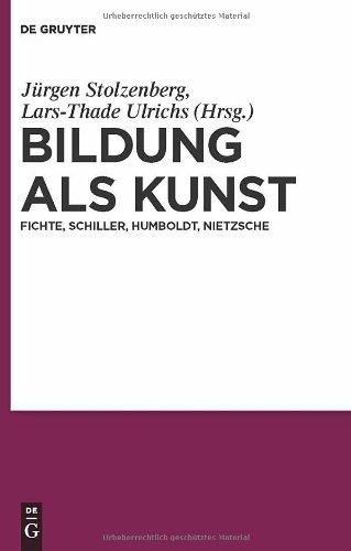 Bildung als Kunst: Fichte, Schiller, Humboldt, Nietzsche 9783110228380