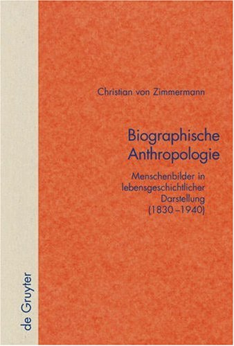 Biographische Anthropologie: Menschenbilder in Lebensgeschichtlicher Darstellung (1830-1940) 9783110188639