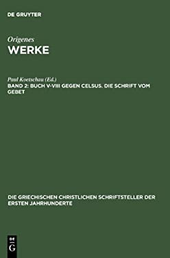 Buch V VIII Gegen Celsus. Die Schrift Vom Gebet 9783110270983