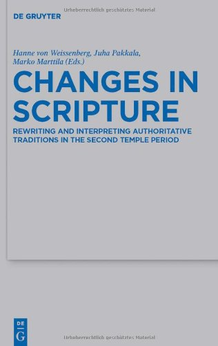 Changes in Scripture: Rewriting and Interpreting Authoritative Traditions in the Second Temple Period 9783110240481