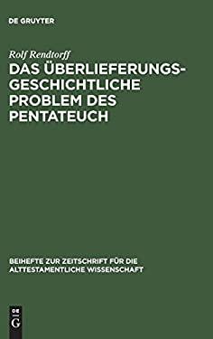 Das Berlieferungsgeschichtliche Problem Des Pentateuch 9783110067606