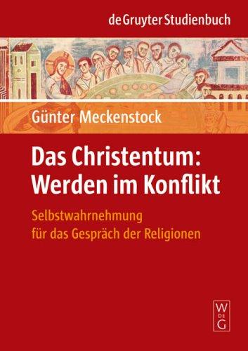Das Christentum: Werden Im Konflikt: Selbstwahrnehmung F R Das Gespr Ch Der Religionen 9783110191233