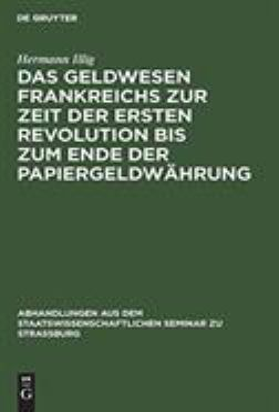 Das Geldwesen Frankreichs zur Zeit der ersten Revolution bis zum Ende der Papiergeldwhrung (Abhandlungen Aus Dem Staatswissenschaftlichen Seminar Zu S