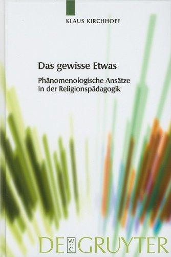 Das Gewisse Etwas: Phanomenologische Ansatze In der Religionspadagogik 9783110195149