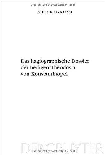 Das Hagiographische Dossier der Heiligen Theodosia von Konstantinopel: Einleitung, Edition und Kommentar 9783110219852