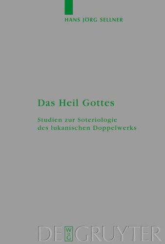 Das Heil Gottes: Studien Zur Soteriologie Des Lukanischen Doppelwerks 9783110196993