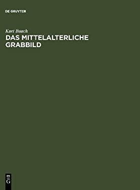Das Mittelalterliche Grabbild: Fig Rliche Grabm Ler Des 11. Bis 15. Jahrhunderts in Europa 9783110044829