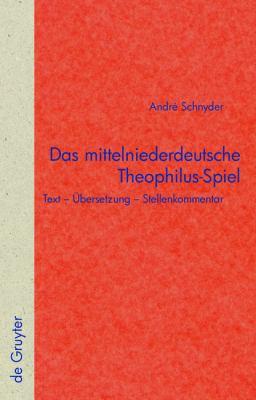 Das Mittelniederdeutsche Theophilus-Spiel: Text Bersetzung Stellenkommentar 9783110221473