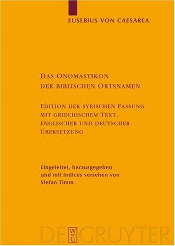 Das Onomastikon Der Biblischen Ortsnamen: Edition Der Syrischen Fassung Mit Griechischem Text, Englischer Und Deutscher Bersetzung 9783110181913