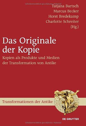 Das Originale Der Kopie: Kopien Als Produkte Und Medien Der Transformation Von Antike 9783110225440