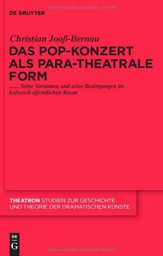 Das Pop-Konzert ALS Para-Theatrale Form: Seine Varianten und Seine Bedingungen im Kulturell- Ffentlichen Raum 9783110230475