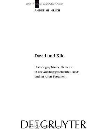 David Und Clio: Historiographische Elemente In der Aufstiegsgeschichte Davids Und Im Alten Testament 9783110206951