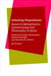 Debating Dispositions: Issues in Metaphysics, Epistemology and Philosophy of Mind