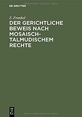 Der Gerichtliche Beweis Nach Mosaisch-talmudischem Rechte: Ein Beitrag Zur Kenntniss Des Mosaisch-talmudischen Criminal Und Civilrechts; Nebst Einer .