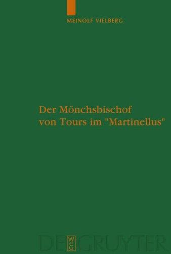 Der M Nchsbischof Von Tours Im 'Martinellus': Zur Form Des Hagiographischen Dossiers Und Seines Sp Tantiken Leitbilds 9783110188585