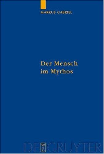Der Mensch Im Mythos: Untersuchungen Uber Ontotheologie, Anthropologie Und Selbstbewubtseinsgeschichte In Schellings Philosophie der Mytholo 9783110190366
