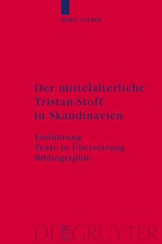 Der Mittelalterliche Tristan-Stoff in Skandinavien: Einf Hrung - Texte in Bersetzung - Bibliographie 9783110200287