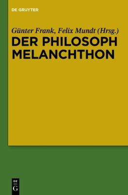 Der Philosoph Melanchthon 9783110260984