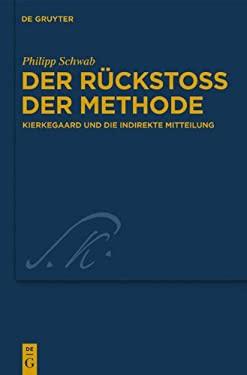 Der R Cksto Der Methode: Kierkegaard Und Die Indirekte Mitteilung 9783110251647