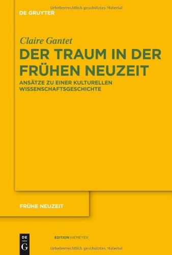 Der Traum in der furhen Neuzeit: ANS Tze Zu Einer Kulturellen Wissenschaftsgeschichte 9783110231113