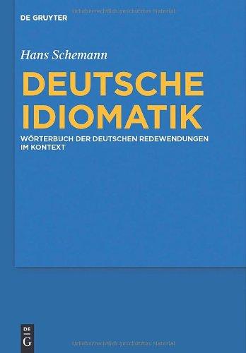 Deutsche Idiomatik: W Rterbuch Der Deutschen Redewendungen Im Kontext 9783110217889