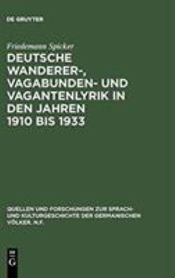 Deutsche Wanderer-, Vagabunden- Und Vagantenlyrik in Den Jahren 1910 Bis 1933: Wege Zum Heil - Stra En Der Flucht 9783110049367
