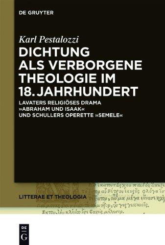 Dichtung ALS Verborgene Theologie Im 18. Jahrhundert: Lavaters Religioses Drama