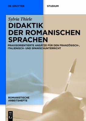 Didaktik Der Romanischen Sprachen: Praxisorientierte ANS Tze Fur Den Franz Sisch-, Italienisch- Und Spanischunterricht 9783110253825