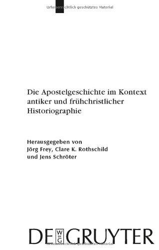 Die Apostelgeschichte im Kontext Antiker und Fruhchristlicher Historiographie 9783110216318