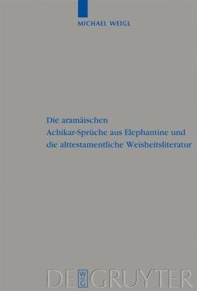 Die Aramaischen Achikar-Spruche Aus Elephantine Und die Alttestamentliche Weisheitsliteratur 9783110212082