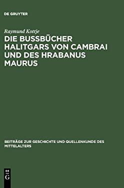 Die Bu B Cher Halitgars Von Cambrai Und Des Hrabanus Maurus: Ihre Berlieferung Und Ihre Quellen 9783110076660