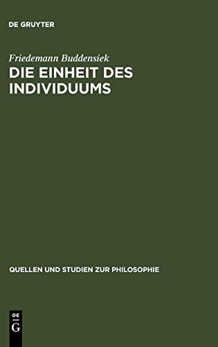 Die Einheit Des Individuums: Eine Studie Zur Ontologie Der Einzeldinge 9783110188523