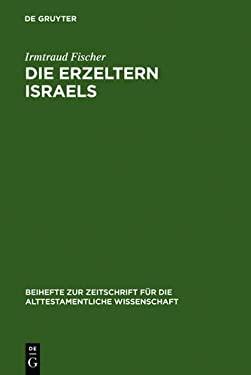 Die Erzeltern Israels: Feministisch-Theologische Studien Zu Genesis 12-36 9783110142327