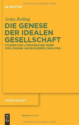 Die Genese der Idealen Gesellschaft: Studien zum Literarischen Werk von Johann Jakob Bodmer (1698 1783) 9783110231267