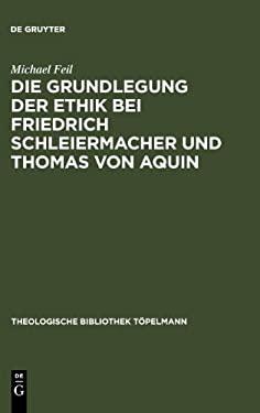 Die Grundlegung Der Ethik Bei Friedrich Schleiermacher Und Thomas Von Aquin 9783110182255
