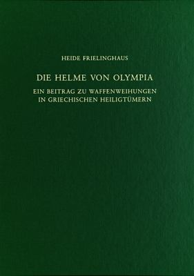 Die Helme Von Olympia: Ein Beitrag Zu Waffenweihungen in Griechischen Heiligt Mern 9783110245967