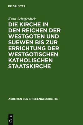 Die Kirche in Den Reichen Der Westgoten Und Suewen Bis Zur Errichtung Der Westgotischen Katholischen Staatskirche 9783111758817