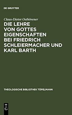 Die Lehre Von Gottes Eigenschaften Bei Friedrich Schleiermacher Und Karl Barth 9783110150551