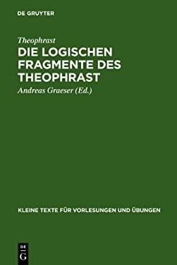 Die Logischen Fragmente Des Theophrast 9783110039993