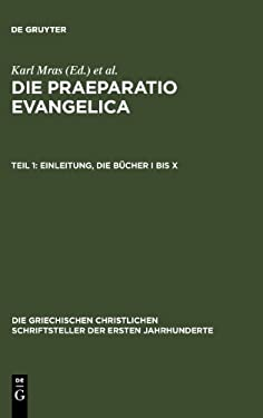 Die Praeparatio Evangelica. Teil 1: Einleitung. Die B Cher I Bis X 9783110280074