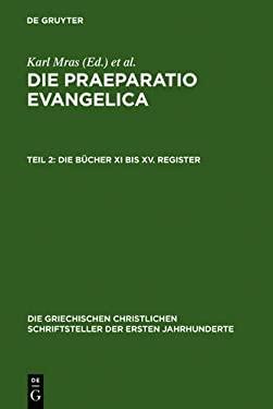 Die Praeparatio Evangelica. Teil 2: Die B Cher XI Bis XV. Register 9783110280081