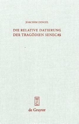 Die Relative Datierung der Tragodien Senecas 9783110225747
