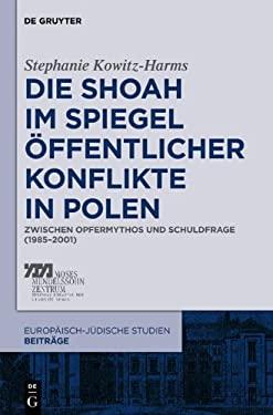 Die Shoah Im Spiegel Ffentlicher Konflikte in Polen: Zwischen Opfermythos Und Schuldfrage (1985-2001) 9783110274370