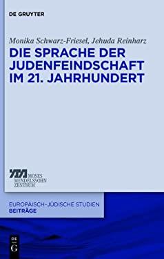 Die Sprache Der Judenfeindschaft Im 21. Jahrhundert: Briefe an Den Zentralrat Der Juden Und Die Israelische Botschaft in Berlin (2002 Bis 2012) 9783110277685